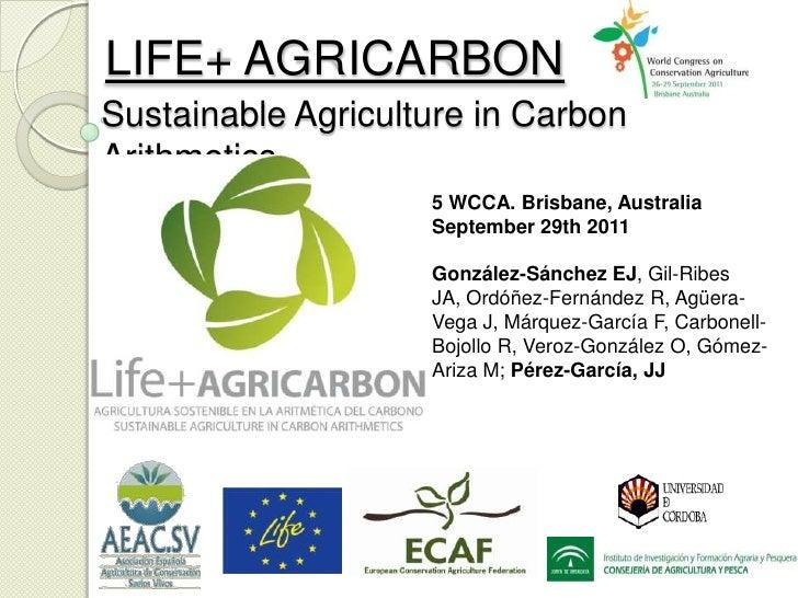 LIFE+ AGRICARBONSustainable Agriculture in CarbonArithmetics                    5 WCCA. Brisbane, Australia               ...