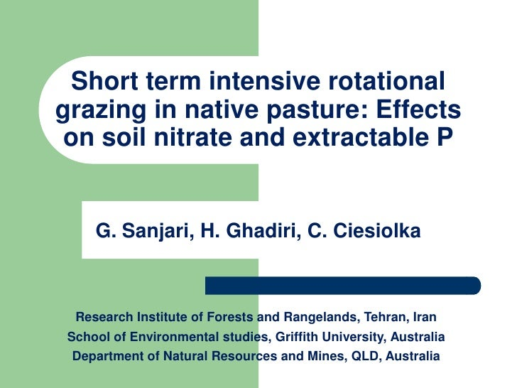 Short term intensive rotational grazing in native pasture: effects on soil nitrate and extractable P. Gholamreza Sanjari