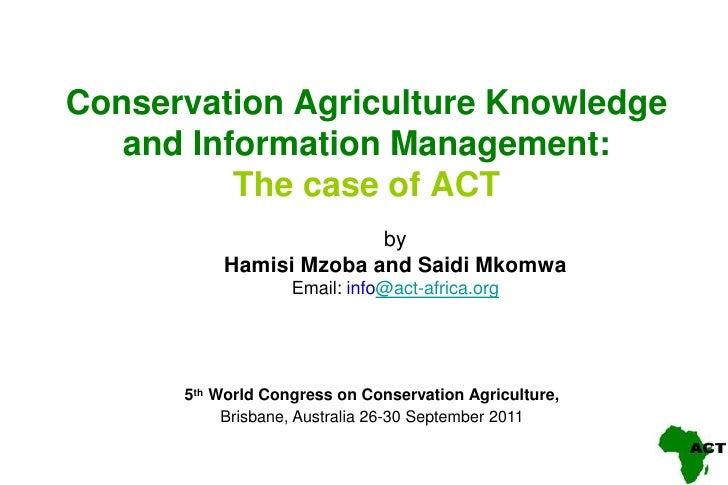 Conservation Agriculture Knowledge   and Information Management:          The case of ACT                        by       ...