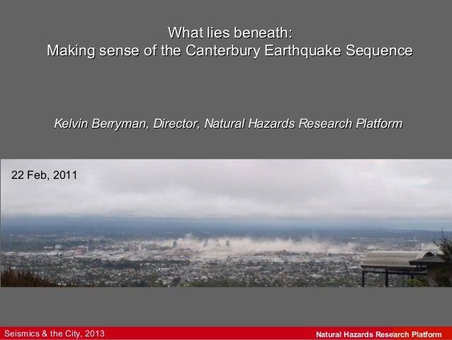 What lies beneath:          Making sense of the Canterbury Earthquake Sequence            Kelvin Berryman, Director, Natur...