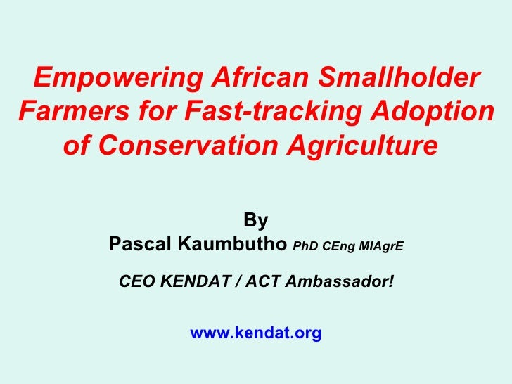 Empowering African Smallholder Farmers for Fast-tracking Adoption of Conservation Agriculture  By Pascal Kaumbutho   PhD C...
