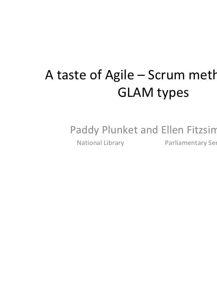 AtasteofAgile– Scrummethodsfor             GLAMtypes    PaddyPlunketandEllenFitzsimons     NationalLibrary...