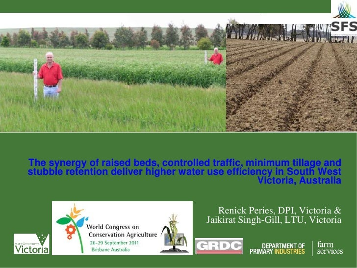 The synergy of raised beds, controlled traffic, minimum tillage and stubble retention deliver higher water use efficiency in South West Victoria, Australia. Renick Peries