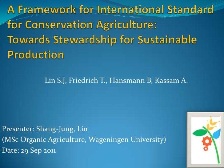 Lin S.J, Friedrich T., Hansmann B, Kassam A.Presenter: Shang-Jung, Lin(MSc Organic Agriculture, Wageningen University)Date...
