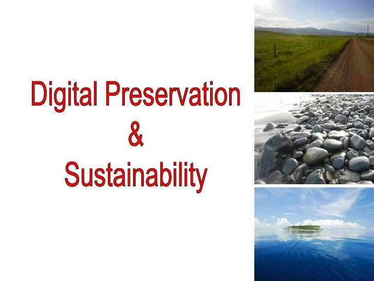 Digital Preservation<br />&<br />Sustainability<br />