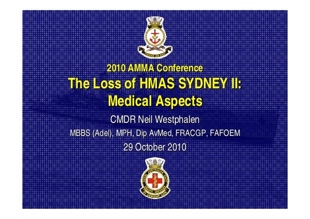 2010 AMMA Conference2010 AMMA Conference The Loss of HMAS SYDNEY II:The Loss of HMAS SYDNEY II: Medical AspectsMedical Asp...