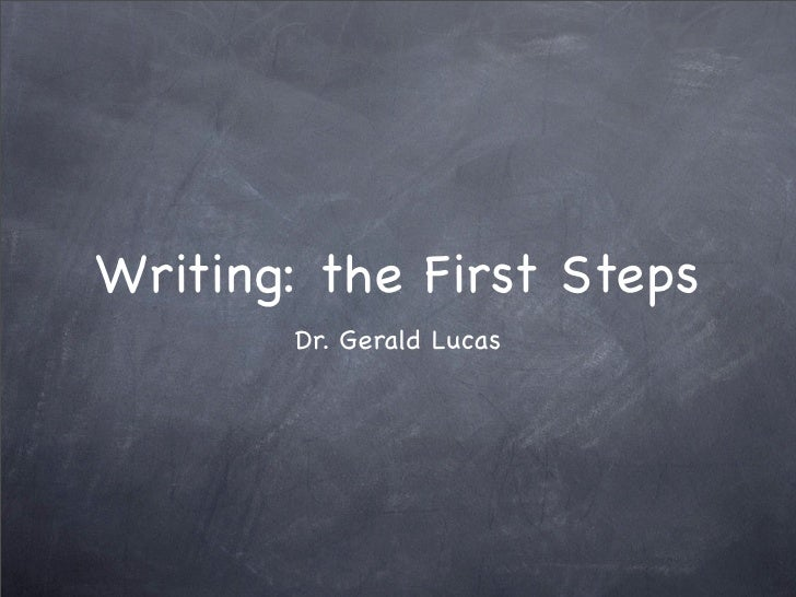 Writing: the First Steps        Dr. Gerald Lucas
