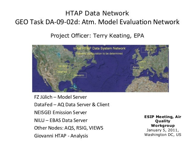 HTAP Data NetworkGEO Task DA-09-02d: Atm. Model Evaluation Network            Project Officer: Terry Keating, EPA     FZ J...