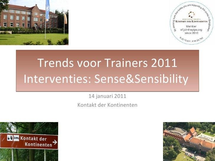 Trends voor Trainers 2011 Interventies: Sense&Sensibility  14 januari 2011 Kontakt der Kontinenten