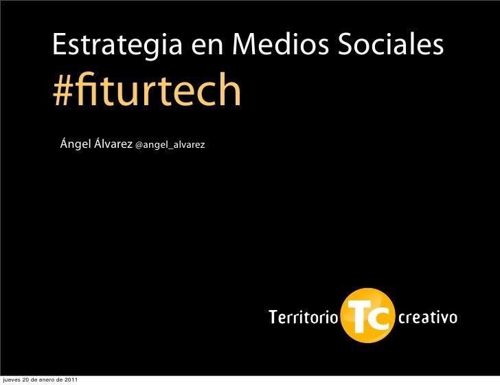 Estrategia en Medios Sociales                #fiturtech                   Ángel Álvarez @angel_alvarezjueves 20 de enero de...