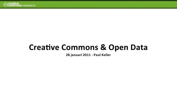 Crea%ve Commons & Open Data              28 januari 2011 -‐ Paul Keller