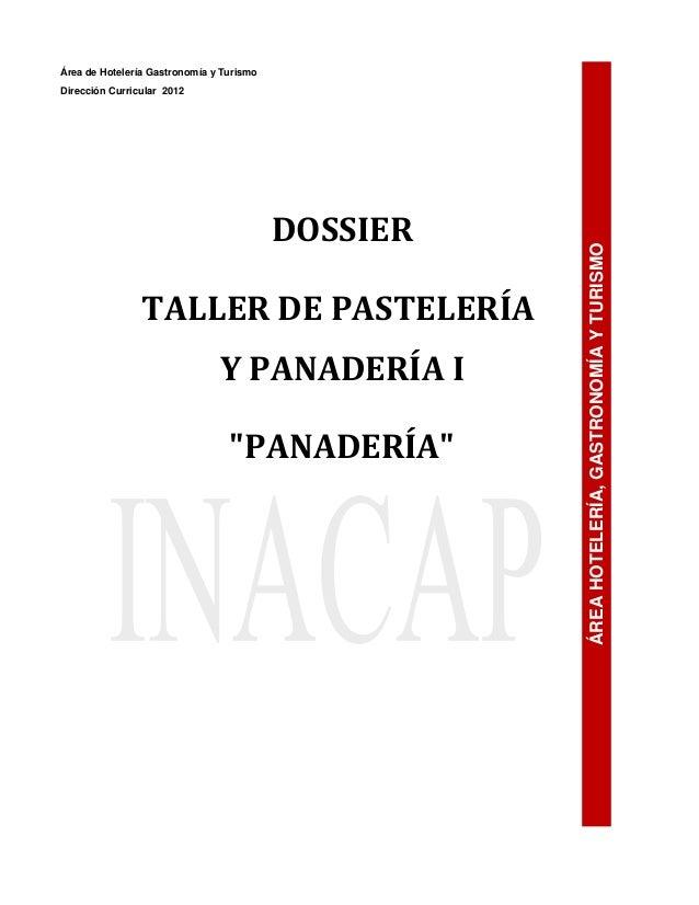 """Área de Hotelería Gastronomía y Turismo Dirección Curricular 2012 DOSSIER TALLER DE PASTELERÍA Y PANADERÍA I """"PANADERÍA"""" Á..."""
