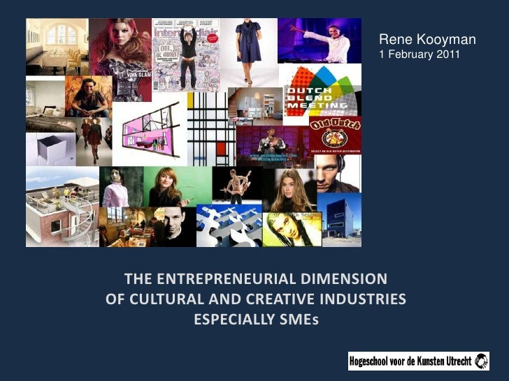 Rene Kooyman<br />1 February 2011<br />The entrepreneurial dimensionof cultural and creative industriesespecially SMEs<br />