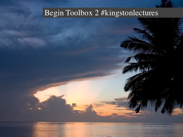 Begin Toolbox 2 #kingstonlectures
