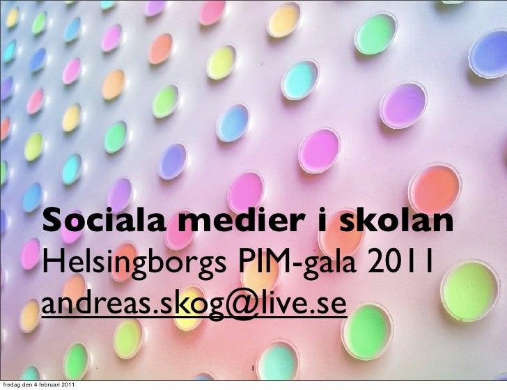 Sociala medier i skolan             Helsingborgs PIM-gala 2011             andreas.skog@live.se                           ...