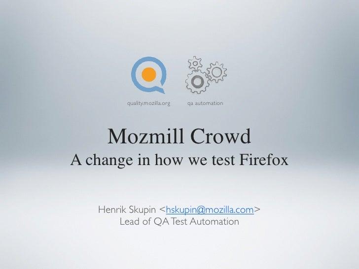 quality.mozilla.org   qa automation     Mozmill CrowdA change in how we test Firefox   Henrik Skupin <hskupin@mozilla.com>...