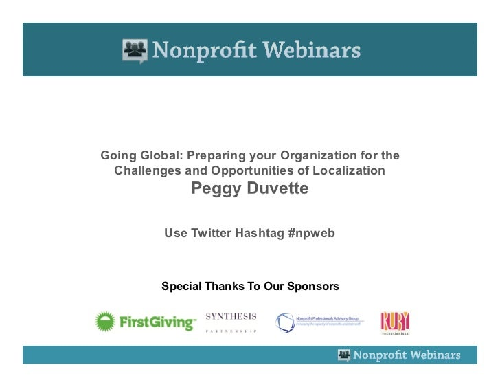 Going Global: Preparing your Organization for the  Challenges and Opportunities of Localization              Peggy Duvette...