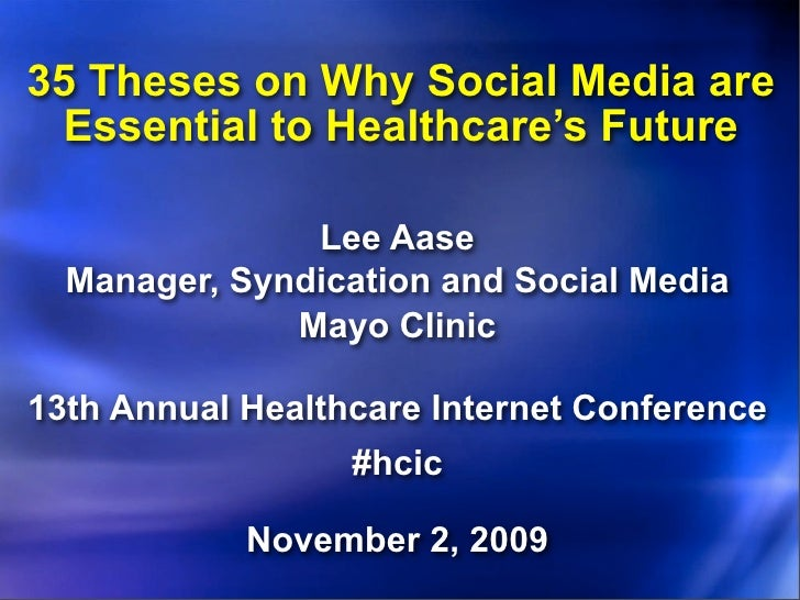 35 Theses on Why Social Media are  Essential to Healthcare's Future                 Lee Aase   Manager, Syndication and So...