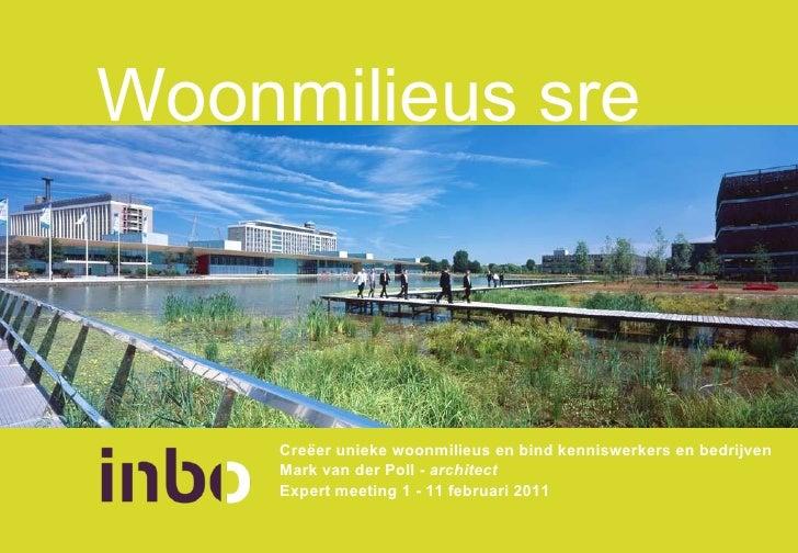 Woonmilieus sre <ul><li>Creëer unieke woonmilieus en bind kenniswerkers en bedrijven </li></ul><ul><li>Mark van der Poll -...