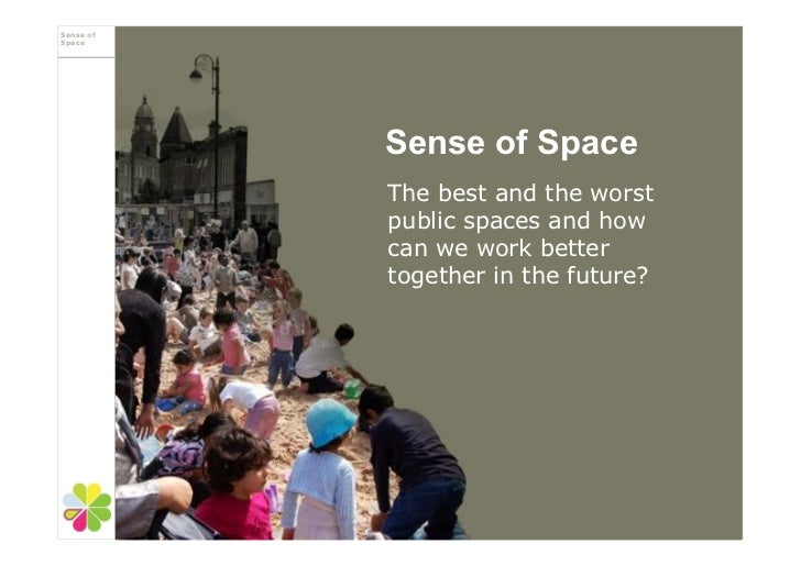 Sense ofSpace           Sense of Space           The best and the worst           public spaces and how           can we w...