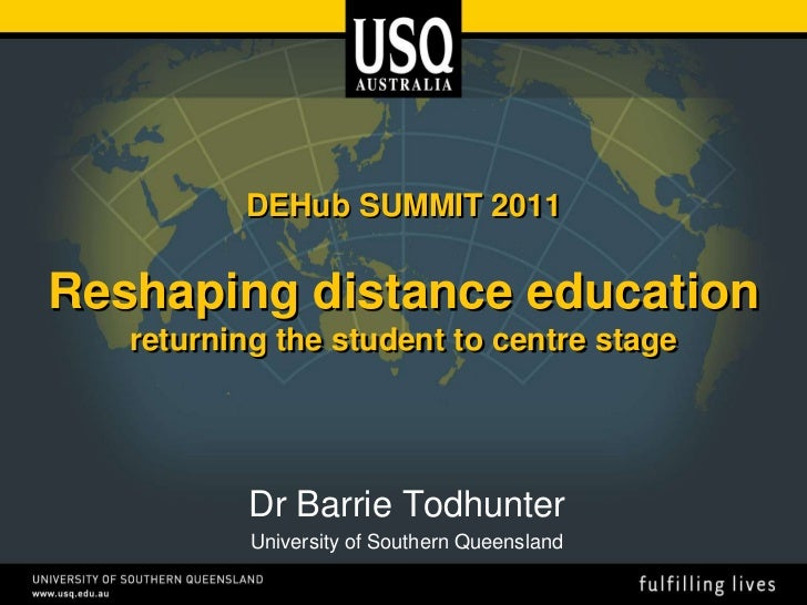 DEHub SUMMIT 2011Reshaping distance educationreturning the student to centre stage<br />Dr Barrie Todhunter<br />Universit...