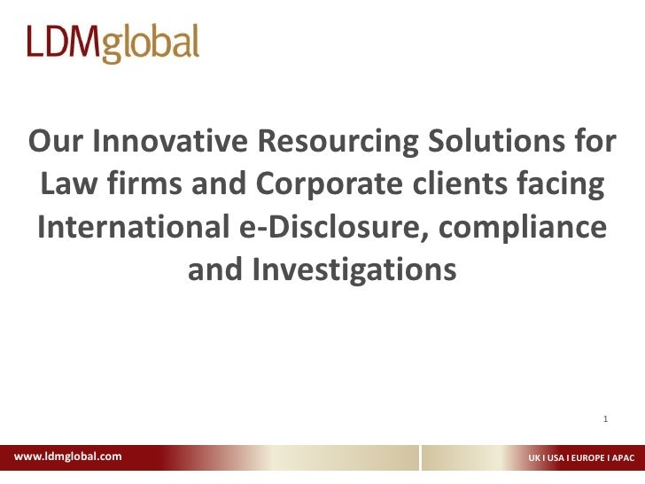 Our Innovative Resourcing Solutions for Law firms and Corporate clients facing International e-Disclosure, compliance and ...
