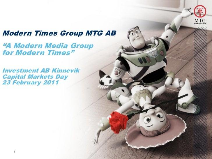 "Modern Times Group MTG AB""A Modern Media Groupfor Modern Times""Investment AB KinnevikCapital Markets Day23 February 2011   1"