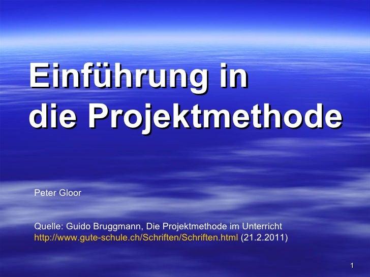 Einführung indie ProjektmethodePeter GloorQuelle: Guido Bruggmann, Die Projektmethode im Unterrichthttp://www.gute-schule....