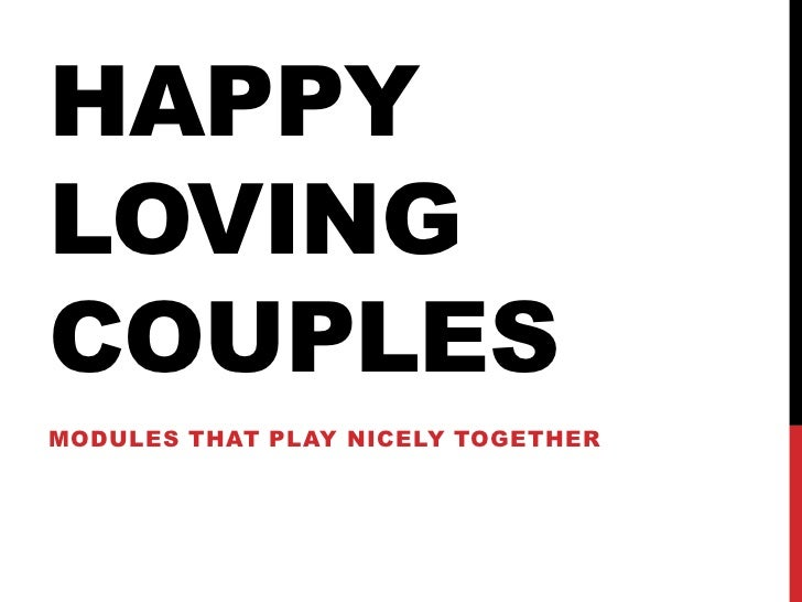 Happy Loving Couples<br />Modules that play nicely together<br />