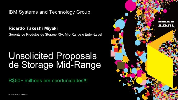 Unsolicited Proposals de Storage Mid-Range R$50+ milhões em oportunidades!!! IBM Systems and Technology Group Ricardo Take...