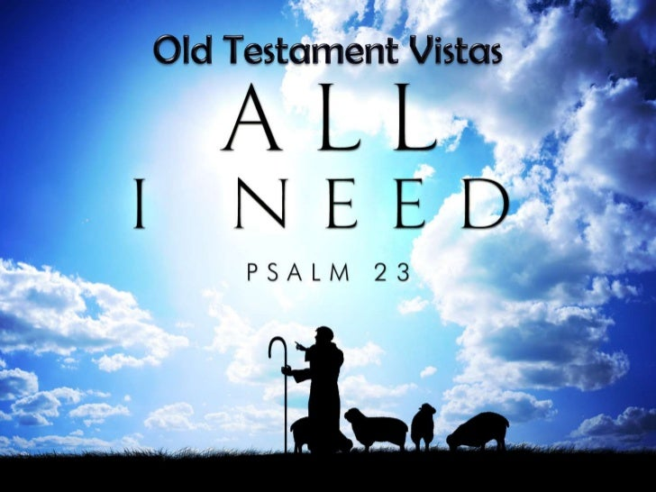 110227 ot vistas 15 all i need   psalm 23