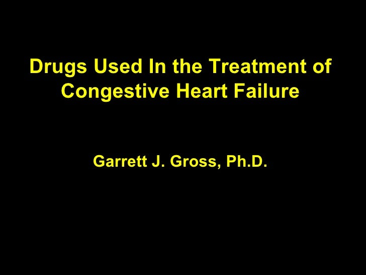 Drugs Used In the Treatment of Congestive Heart Failure Garrett J. Gross, Ph.D.