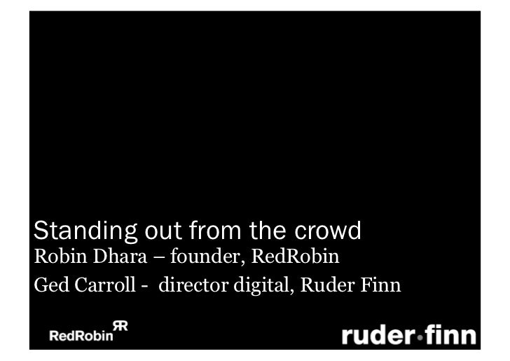 Standing out from the crowdRobin Dhara – founder, RedRobinGed Carroll - director digital, Ruder Finn