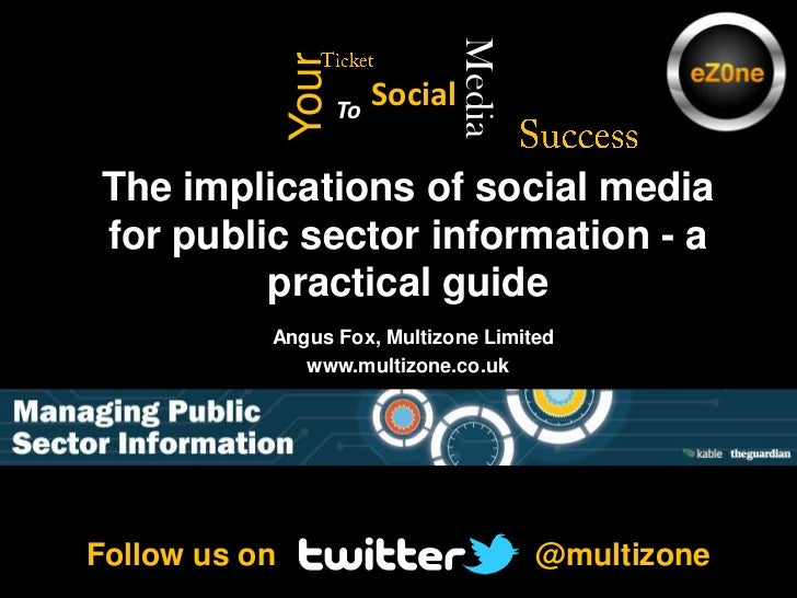 Ticket<br />Success<br />Media<br />Your<br />Social<br />To<br />The implications of social media for public sector infor...
