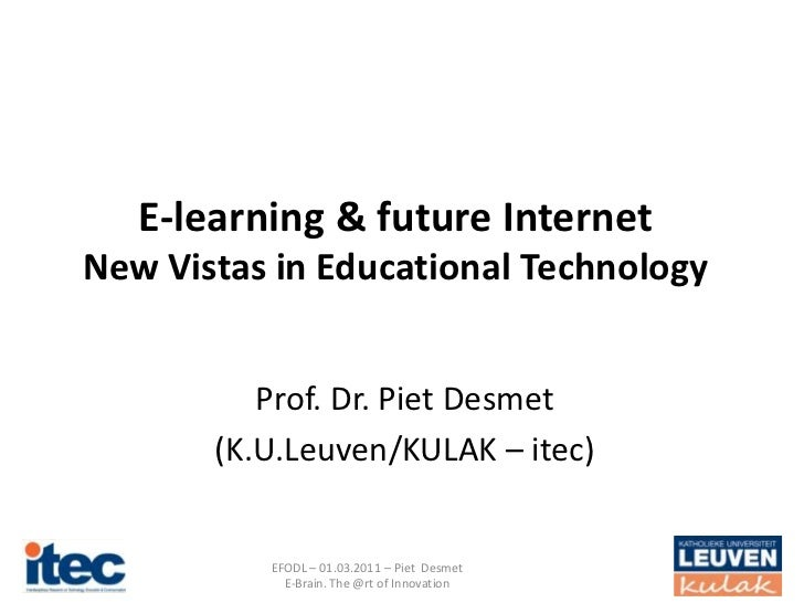 E-learning & future InternetNew Vistas in Educational Technology          Prof. Dr. Piet Desmet       (K.U.Leuven/KULAK – ...