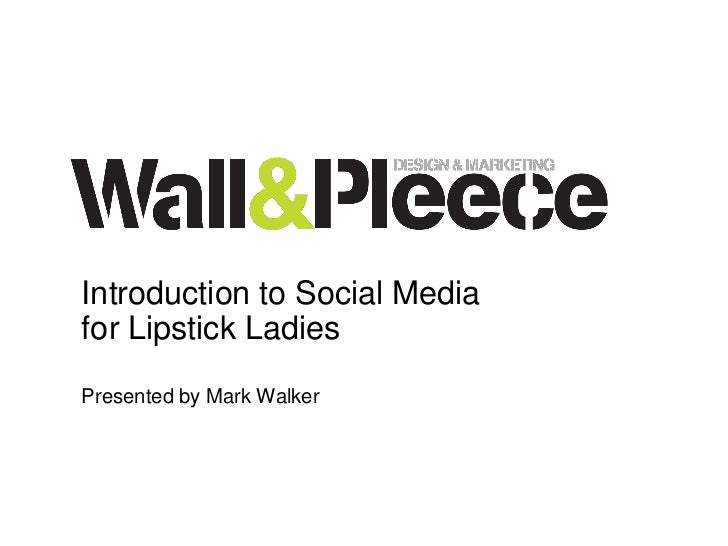 Introduction to Social Media for Lipstick Ladies Presented by Mark Walker