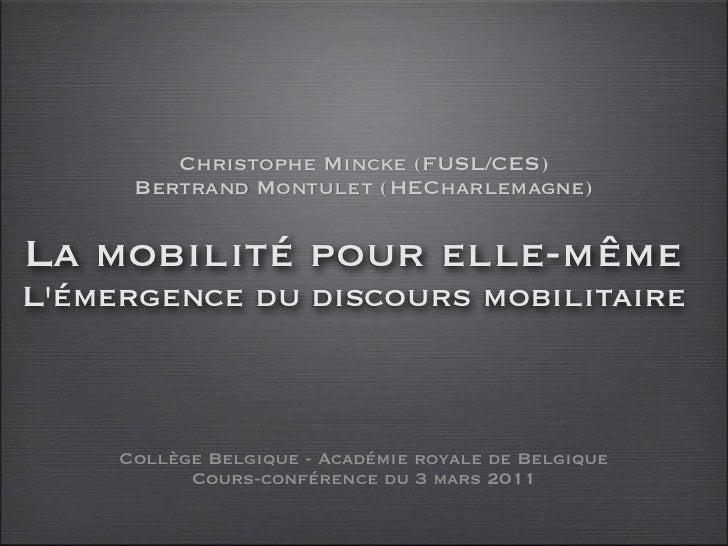 Christophe Mincke (FUSL/CES)      Bertrand Montulet (HECharlemagne)La mobilité pour elle-mêmeLémergence du discours mobili...