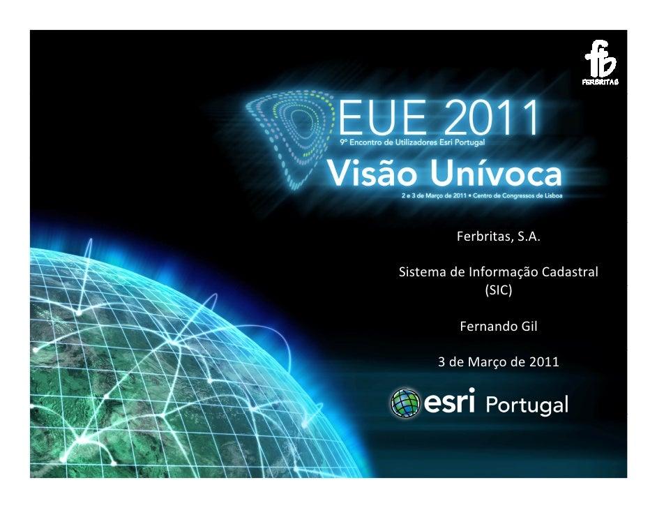 Ferbritas, S.A.Sistema de Informação Cadastral              (SIC)         Fernando Gil      3 de Março de 2011