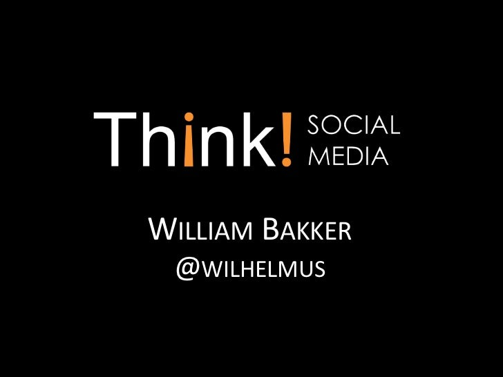 William Bakker<br />@wilhelmus<br />