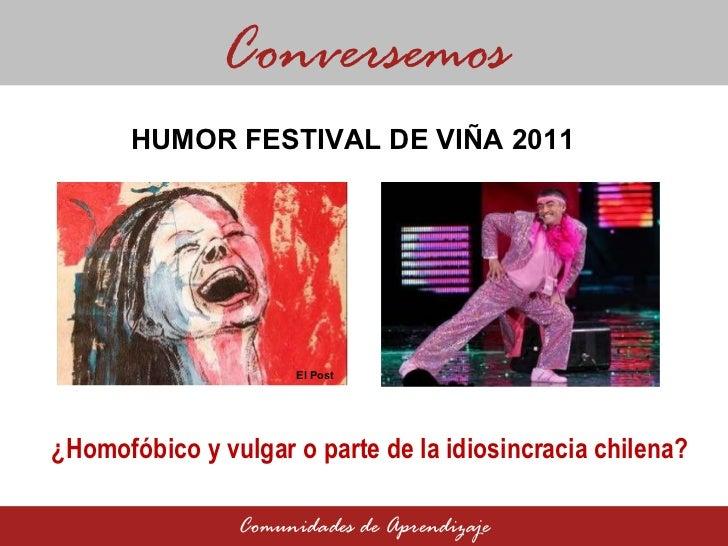 ¿Homofóbico y vulgar o parte de la idiosincracia chilena? Conversemos Comunidades de Aprendizaje HUMOR FESTIVAL DE VIÑA 20...
