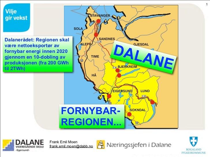 1Dalanerådet: Regionen skalvære nettoeksportør avfornybar energi innen 2020                      DALgjennom en 10-dobling ...