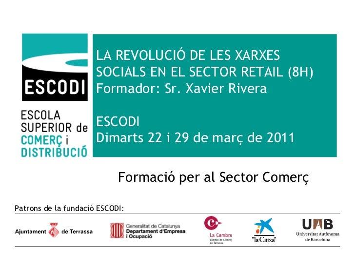 LA REVOLUCIÓ DE LES XARXES SOCIALS EN EL SECTOR RETAIL (8H) Formador: Sr. Xavier Rivera ESCODI Dimarts 22 i 29 de març de ...