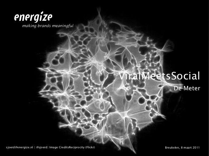 ViralMeetsSocial<br />De Meter<br />Breukelen, 8 maart 2011<br />sjoerd@energize.nl   @sjoerd  Image CreditsReciprocity (F...