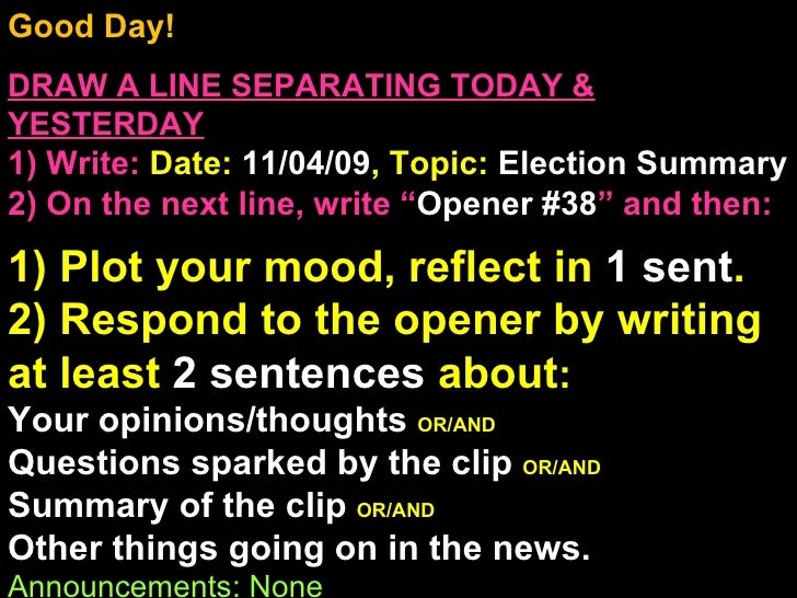 Good Day!  DRAW A LINE SEPARATING TODAY & YESTERDAY 1) Write:   Date:  11/04/09 , Topic:  Election Summary 2) On the next ...