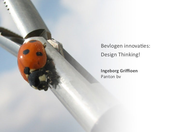 Bevlogen innova+es: Design Thinking!  Ingeborg Griffioen Panton bv