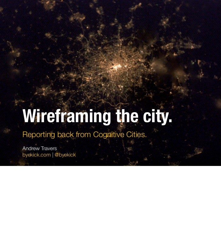 Wireframing the city.Reporting back from Cognitive Cities.Andrew Traversbyekick.com | @byekick