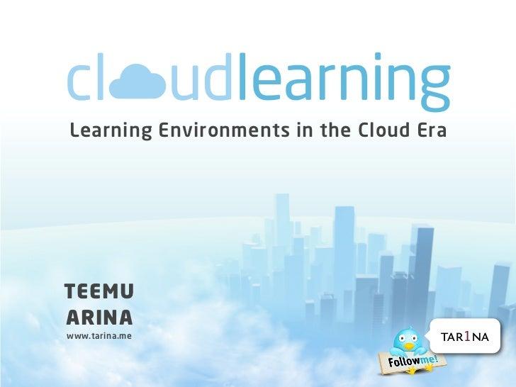 Learning Environments in the Cloud EraTEEMUARINAwww.tarina.me                        tar1na