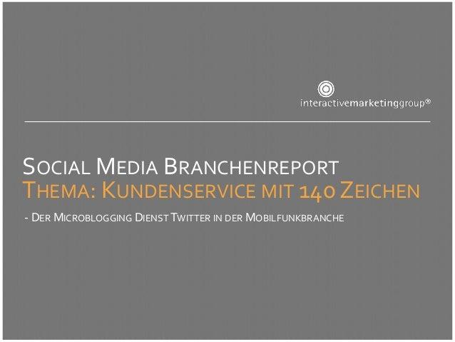 SOCIAL MEDIA BRANCHENREPORTTHEMA: KUNDENSERVICE MIT 140 ZEICHEN- DER MICROBLOGGING DIENST TWITTER IN DER MOBILFUNKBRANCHE