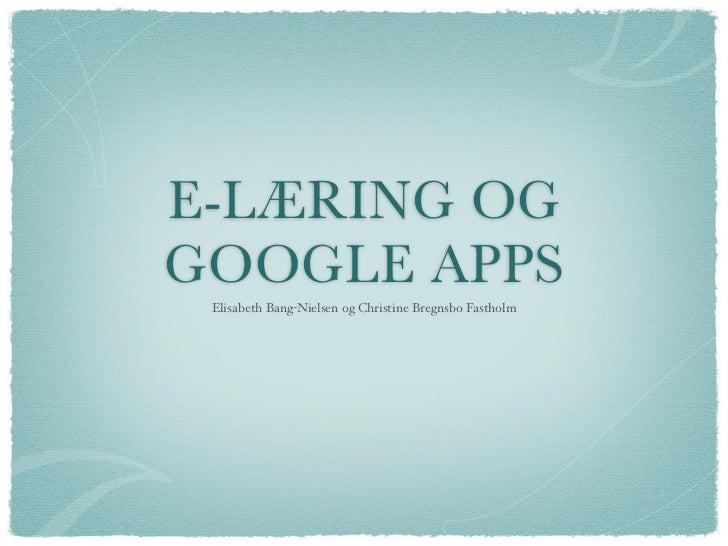 E-LÆRING OGGOOGLE APPS Elisabeth Bang-Nielsen og Christine Bregnsbo Fastholm