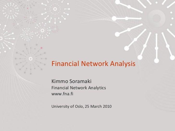 Financial Network Analysis Kimmo Soramaki Financial Network Analytics www.fna.fi University of Oslo, 25 March 2010